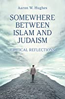 Somewhere Between Islam and Judaism: Critical Reflections