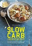 Slow Carb: Slow Carb für Einsteiger. Schnell schlank ohne Hunger. Die Diät für ein schlankes...
