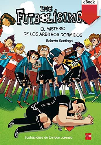 El misterio de los árbitros dormidos: El misterio de los arbitros dormidos (Los Futbolísimos nº 1) PDF EPUB Gratis descargar completo