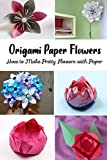 Origami Paper Flowers: How to Make Pretty Flowers with Paper