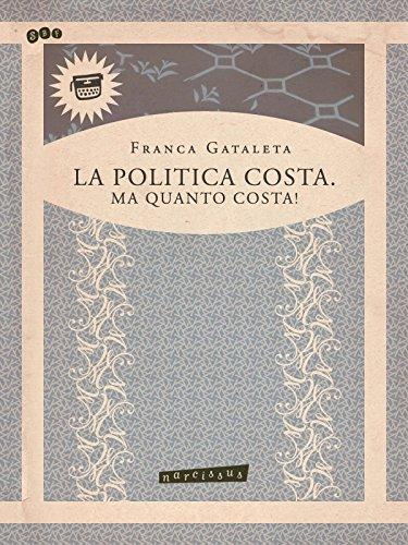 La politica costa.Ma quanto costa ! (Italian Edition)