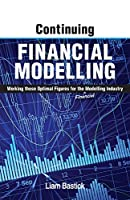 Continuing Financial Modelling: Working Those Optimal Figures For the (Financial) Modelling Industry Front Cover