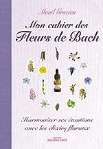 Mon cahier des fleurs de Bach de Maud Gracien