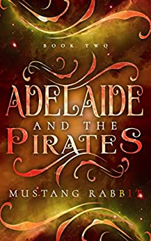 Adelaide and the Pirates (The Adelaide Series Book 2) by [Mustang Rabbit]