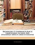 Recherches Et Expériences Sur Le Caoutchouc: Le Latex, Son Utilisation Directe Dans L'industrie