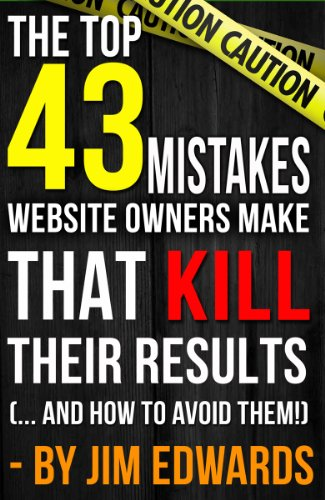 Top 43 Mistakes Website Owners Make That Kill Their Results... and how to AVOID them!