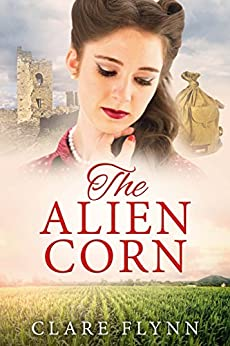 The Alien Corn (The Canadians Book 2) by [Clare Flynn]