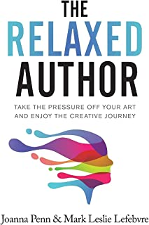 The Relaxed Author: Take The Pressure Off Your Art and Enjoy The Creative Journey