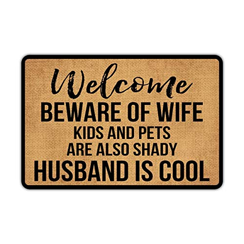 Front Door Mat Welcome Mat Welcome Beware of Wife Kids and Pets are Also Shady Husband is Cool...