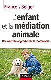 L'enfant Et La Médiation Animale - Une Nouvelle Approche Par La Zoothérapie