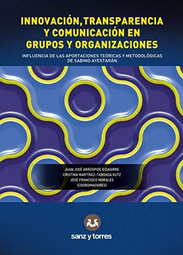 Innovación, transparencia y comunicación en grupos y organizaciones: Influencia de las aportaciones teóricas y metodológicas de Sabino Ayestarán