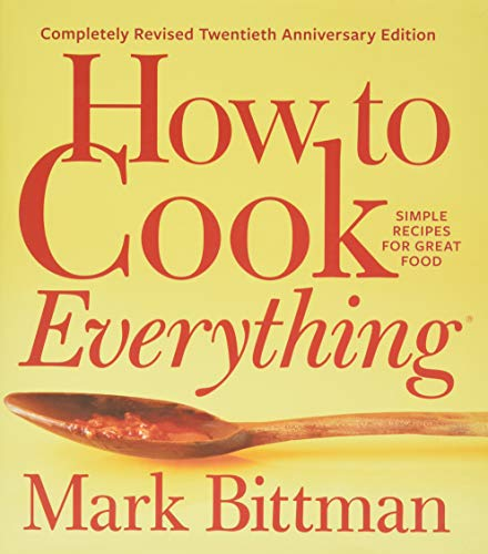 How to Cook Everything?Completely Revised Twentieth Anniversary Edition: Simple Recipes for Great Food