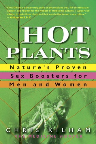Hot Plants: Nature\'s Proven Sex Boosters for Men and Women (English Edition)