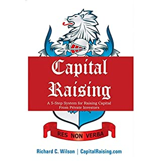 Capital Raising: The 5-Step System for Raising Capital from Private Investors                   By:                                                                                                                                 Richard C Wilson                               Narrated by:                                                                                                                                 Jeffrey Machado                      Length: 3 hrs and 21 mins     5 ratings     Overall 3.8