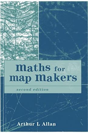 Maths for Map Makers by Arthur L. Allan(2004-02-01)