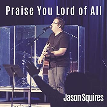 Praise You Lord of All (feat. Michael Bahn)