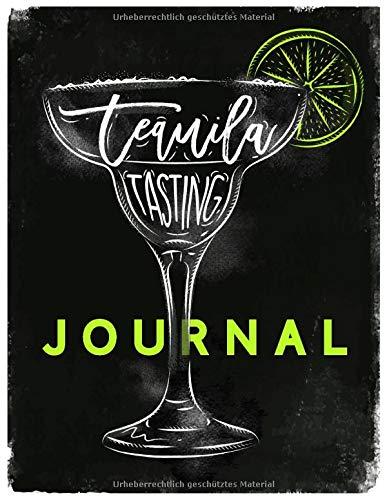 Tequila Tasting Journal - Buch zur Tequila Verkostung und Bewertung: Logbuch und Tagebuch für Tequila, zur Probe, Degustation und als Geschenk für Fans von Tequila Sunrise und Co.