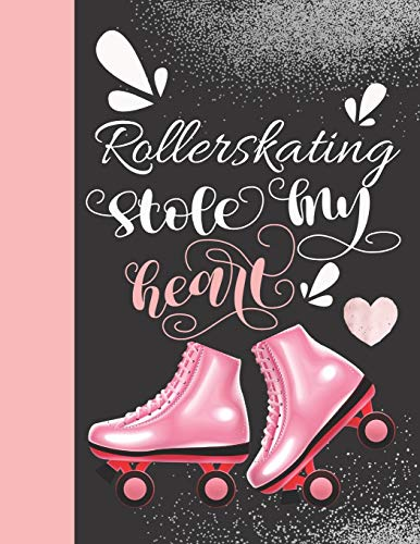 Rollerskating Stole My Heart: School Rollerblading College Ruled Composition Writing Notebook For Athletic Inline Skater Girls And Women