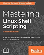 Mastering Linux Shell Scripting: A practical guide to Linux command-line, Bash scripting, and Shell programming, 2nd Edition