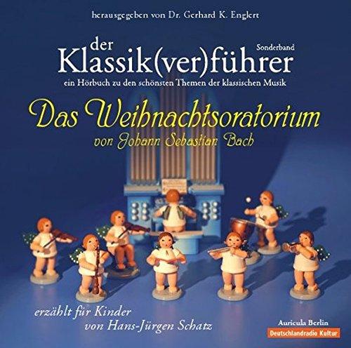 Der Klassik(ver)führer. Sonderband: Das Weihnachtsoratorium von J. S. Bach: Für Kinder erzählt von Hans-Jürgen Schatz