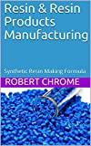 Resin & Resin Products Manufacturing: Synthetic Resin Making Formula (13) (English Edition)