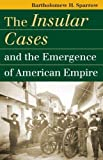The Insular Cases and the Emergence of American Empire (Landmark Law Cases & American Society)
