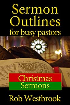 Sermon Outlines for Busy Pastors: Christmas Sermons by [Rob Westbrook]