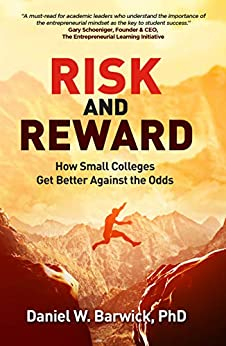 Risk and Reward: How Small Colleges Get Better Against the Odds by [Daniel Barwick]