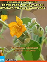 The Small Plant Guide to The Flora of Malvaceae Sitamata Wildlife Sanctuary