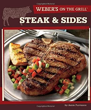 Weber's On the Grill: Steak & Sides: Over 100 Fresh, Great Tasting Recipes 0376020334 Book Cover