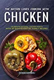 The Nation Loves Cooking with Chicken: Celebrate National Chicken Month with 40 Quintessential...