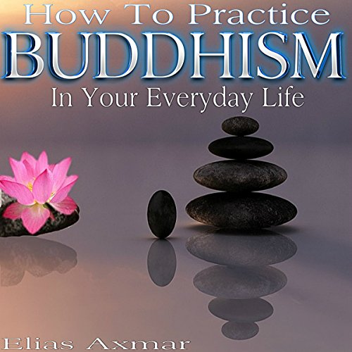 Buddhism     How To Practice Buddhism In Your Everyday Life              By:                                                                                                                                 Elias Axmar                               Narrated by:                                                                                                                                 Terry Murphy                      Length: 40 mins     11 ratings     Overall 3.9