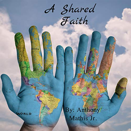 A Shared Faith: Exploring the Commonality in All Religions audiobook cover art