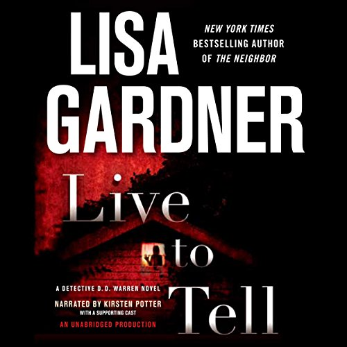 Live to Tell     A Detective D. D. Warren Novel              By:                                                                                                                                 Lisa Gardner                               Narrated by:                                                                                                                                 Kirsten Potter,                                                                                        Rebecca Lowman,                                                                                        Ann Marie Lee                      Length: 13 hrs and 23 mins     2,466 ratings     Overall 4.4