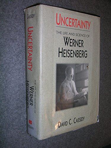 Uncertainty: The Life and Science of Werner Heisenberg by David Cassidy