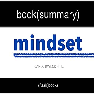 Summary of 'Mindset: The New Psychology of Success' by Carol Dweck | Book Summary Includes Analysis                   By:                                                                                                                                 FlashBooks Book Summaries                               Narrated by:                                                                                                                                 Dean Bokhari                      Length: 28 mins     80 ratings     Overall 4.2