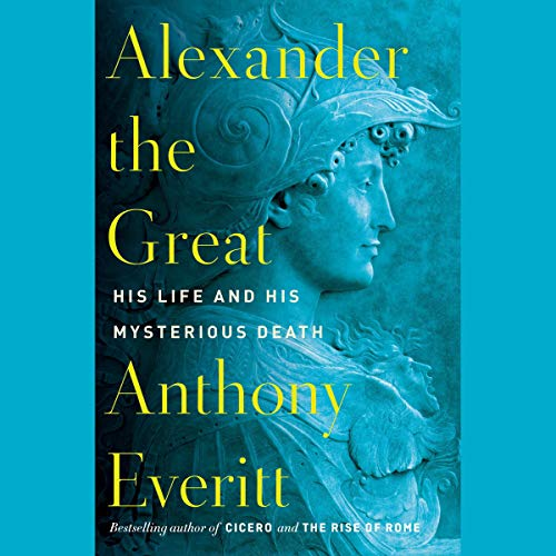 Alexander the Great     His Life and His Mysterious Death              By:                                                                                                                                 Anthony Everitt                           Length: 12 hrs     Not rated yet     Overall 0.0