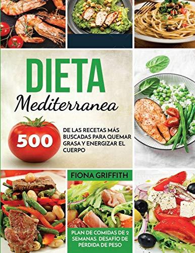 Dieta Mediterránea: 500 de las recetas más buscadas para quemar grasa y energizar el cuerpo. Plan de comidas de 2 semanas. Desafío de pérdida de peso