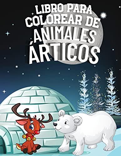 Libro para Colorear de Animales Árticos: Maravilloso Paisaje del Mundo Ártico con Más de 40 Páginas de Actividades para Niños | Desde el Zorro Ártico, ... Morsas, Ballenas y Pingüinos del Mundo Helado