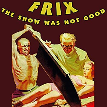 The Show Was Not Good