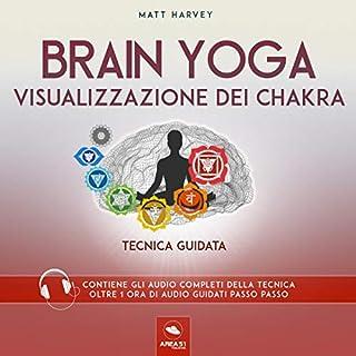 Visualizzazione dei chakra     Brain Yoga. Tecnica guidata              Di:                                                                                                                                 Matt Harvey                               Letto da:                                                                                                                                 Simone Bedetti                      Durata:  1 ora e 30 min     9 recensioni     Totali 4,6