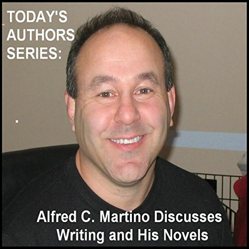 Today's Authors Series: Alfred C. Martino Discusses Writing and His Novels copertina