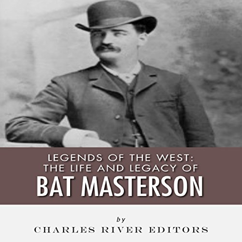 Legends of the West: The Life and Legacy of Bat Masterson audiobook cover art