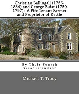 Christian Ballingall (1756-1834) and George Buist (1750-1797): A Fife Tenant Farmer and Proprietor of Kettle: By Their Fou...