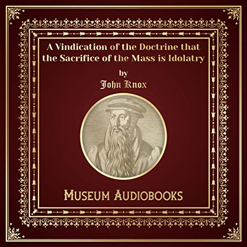A Vindication of the Doctrine That the Sacrifice of the Mass Is Idolatry audiobook cover art