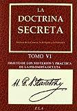 La Doctrina Secreta. Tomo 6: Objeto De Los Misterios Y Práctica De La Filosofía Oculta (Yoga (e.L.A.))