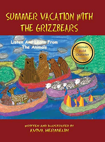 Summer Vacation With The Grizzbears Book 5 In The Animals Build Character Series