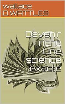 Devenir riche Une science exacte (French Edition) by [wallace D.WATTLES]