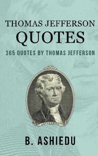 Thomas Jefferson Quotes: 365 Quotes By Thomas Jefferson