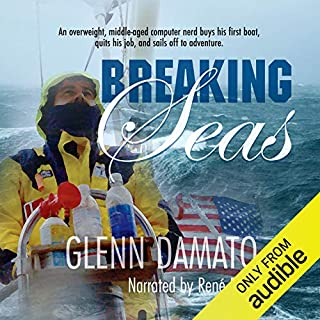 Breaking Seas     An Overweight, Middle-Aged Computer Nerd Buys His First Boat, Quits His Job, and Sails Off to Adventure              By:                                                                                                                                 Glenn Damato                               Narrated by:                                                                                                                                 René Ruiz                      Length: 9 hrs and 27 mins     55 ratings     Overall 4.3